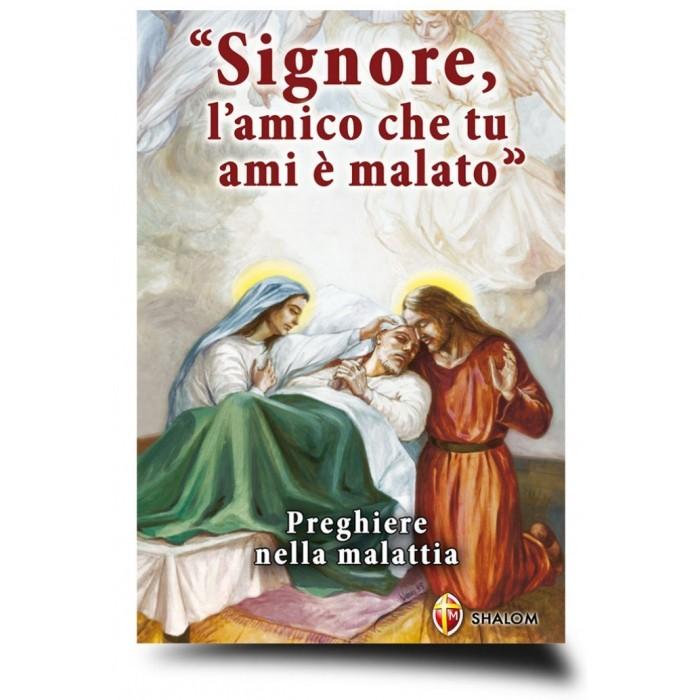 SIGNORE L'AMICO CHE TU AMI E' MALATO