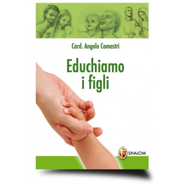 EDUCHIAMO I FIGLI - Card.Angelo Comastri