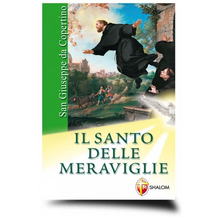 SAN GIUSEPPE DA COPERTINO, IL SANTO DELLE MERAVIGLIE